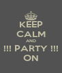 KEEP CALM AND !!! PARTY !!! ON - Personalised Poster A4 size