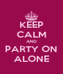 KEEP CALM AND PARTY ON ALONE - Personalised Poster A4 size