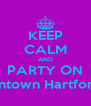 KEEP CALM AND PARTY ON Alright... We're gonna do this shit again! Downtown Hartford. 960. MY BIRTHDAY PARTY!!! Pisces vs. A - Personalised Poster A4 size
