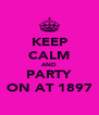 KEEP CALM AND PARTY ON AT 1897 - Personalised Poster A4 size