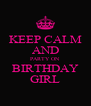 KEEP CALM AND PARTY ON BIRTHDAY GIRL - Personalised Poster A4 size