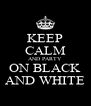 KEEP CALM AND PARTY ON BLACK AND WHITE - Personalised Poster A4 size