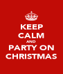 KEEP CALM AND PARTY ON CHRISTMAS - Personalised Poster A4 size