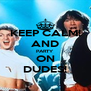 KEEP CALM! AND PARTY ON DUDES! - Personalised Poster A4 size