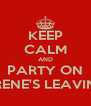 KEEP CALM AND PARTY ON FOR IRENE'S LEAVING DO - Personalised Poster A4 size