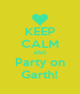 KEEP CALM AND Party on Garth! - Personalised Poster A4 size
