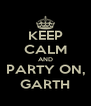 KEEP CALM AND PARTY ON, GARTH - Personalised Poster A4 size