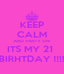 KEEP CALM AND PARTY ON ITS MY 21  BIRHTDAY !!!! - Personalised Poster A4 size