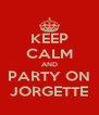 KEEP CALM AND PARTY ON JORGETTE - Personalised Poster A4 size