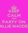 KEEP CALM AND PARTY ON MILLIE RHODES - Personalised Poster A4 size