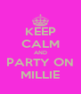 KEEP CALM AND PARTY ON MILLIE - Personalised Poster A4 size