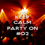 KEEP CALM AND PARTY ON #O2 - Personalised Poster A4 size