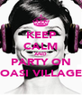 """KEEP CALM AND PARTY ON """"OASI VILLAGE"""" - Personalised Poster A4 size"""