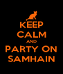 KEEP CALM AND PARTY ON SAMHAIN - Personalised Poster A4 size