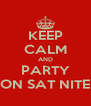 KEEP CALM AND PARTY ON SAT NITE - Personalised Poster A4 size