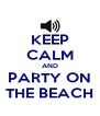 KEEP CALM AND PARTY ON THE BEACH - Personalised Poster A4 size