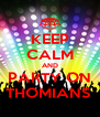 KEEP CALM AND PARTY ON THOMIANS  - Personalised Poster A4 size