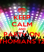 KEEP CALM AND PARTY ON THOMIANS 12 - Personalised Poster A4 size