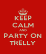 KEEP CALM AND PARTY ON TRELLY - Personalised Poster A4 size