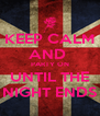 KEEP CALM AND  PARTY ON UNTIL THE NIGHT ENDS - Personalised Poster A4 size