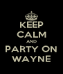 KEEP CALM AND PARTY ON WAYNE - Personalised Poster A4 size