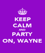 KEEP CALM AND PARTY ON, WAYNE - Personalised Poster A4 size