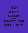 KEEP CALM AND PARTY ON WITH BEC - Personalised Poster A4 size
