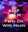 KEEP CALM And Party On With Moshi - Personalised Poster A4 size