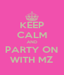 KEEP CALM AND PARTY ON WITH MZ - Personalised Poster A4 size
