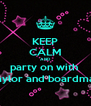 KEEP CALM AND party on with  naylor and boardman - Personalised Poster A4 size