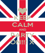 KEEP CALM AND PARTY ON!!! X - Personalised Poster A4 size