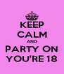 KEEP CALM AND PARTY ON YOU'RE 18 - Personalised Poster A4 size