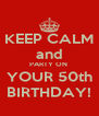 KEEP CALM and PARTY ON  YOUR 50th BIRTHDAY! - Personalised Poster A4 size