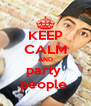 KEEP CALM AND party  people  - Personalised Poster A4 size