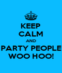 KEEP CALM AND PARTY PEOPLE WOO HOO! - Personalised Poster A4 size