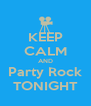 KEEP CALM AND Party Rock TONIGHT - Personalised Poster A4 size