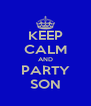 KEEP CALM AND PARTY SON - Personalised Poster A4 size