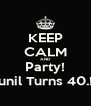 KEEP CALM AND Party! Sunil Turns 40.!!! - Personalised Poster A4 size