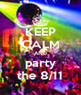 KEEP CALM AND party the 8/11 - Personalised Poster A4 size