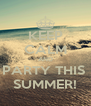 KEEP CALM AND PARTY THIS  SUMMER! - Personalised Poster A4 size