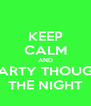 KEEP CALM AND PARTY THOUGH THE NIGHT - Personalised Poster A4 size