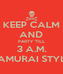 KEEP CALM AND PARTY 'TILL 3 A.M. SAMURAI STYLE - Personalised Poster A4 size