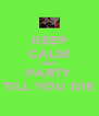 KEEP CALM AND PARTY TILL YOU DIE - Personalised Poster A4 size