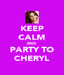 KEEP CALM AND PARTY TO CHERYL - Personalised Poster A4 size