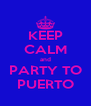 KEEP CALM and PARTY TO PUERTO - Personalised Poster A4 size