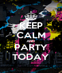 KEEP CALM AND PARTY TODAY - Personalised Poster A4 size