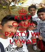 KEEP CALM AND PARTY W/ LYWAF - Personalised Poster A4 size