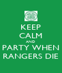 KEEP CALM AND PARTY WHEN RANGERS DIE - Personalised Poster A4 size