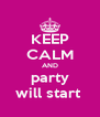 KEEP CALM AND party will start  - Personalised Poster A4 size