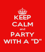 """KEEP CALM and PARTY WITH A """"D"""" - Personalised Poster A4 size"""